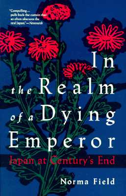 In the Realm of a Dying Emperor/Japan at Century's End By Field, Norma