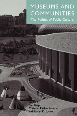 Museums and Communities By Karp, Ivan/ Kreamer, Christine Mullen/ Lavine, Steven D. (EDT)